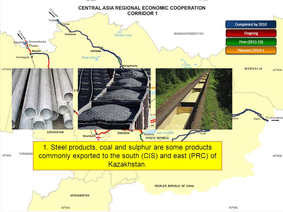 1. Steel products, coal and sulphur are some products commonly exported to the south (CIS) and east (PRC) of Kazakhstan.