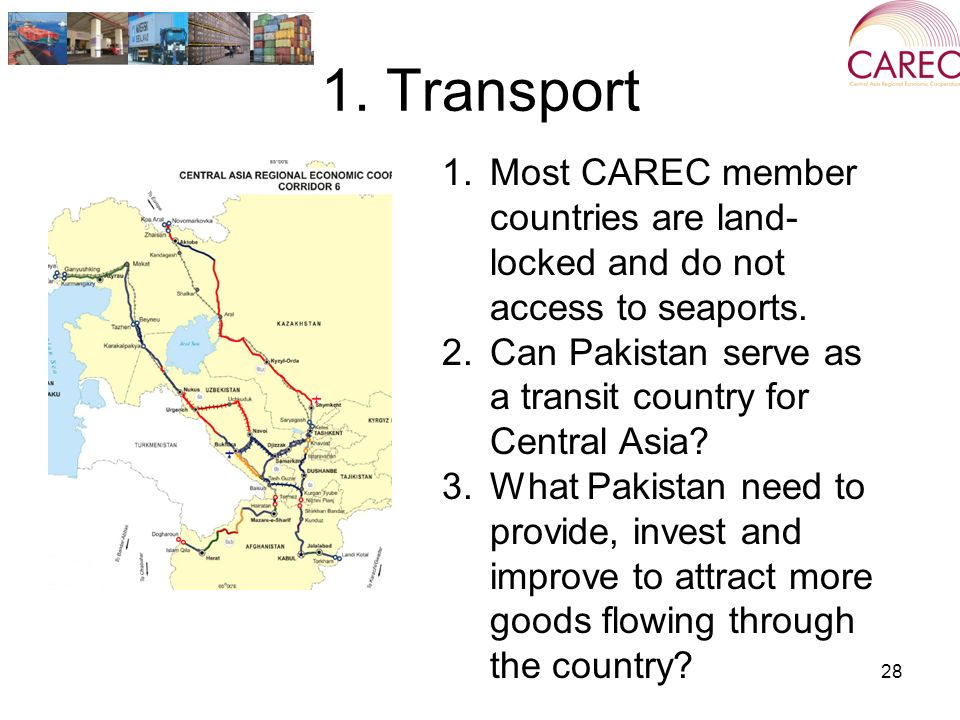 1. Transport 28 1.Most CAREC member countries are land- locked and do not access to seaports.