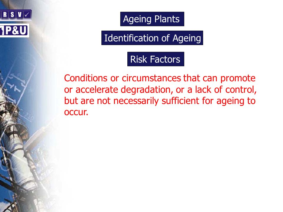 Ageing Plants n Conditions or circumstances that can promote or accelerate degradation, or a lack of control, but are not necessarily sufficient for ageing to occur.