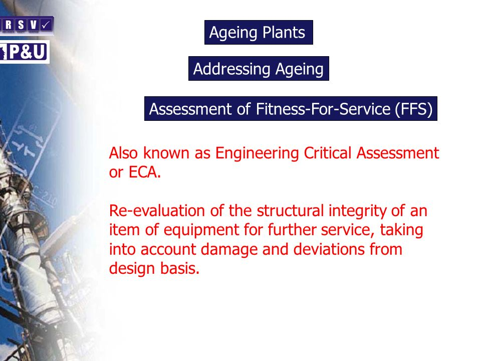 Ageing Plants n Also known as Engineering Critical Assessment or ECA.