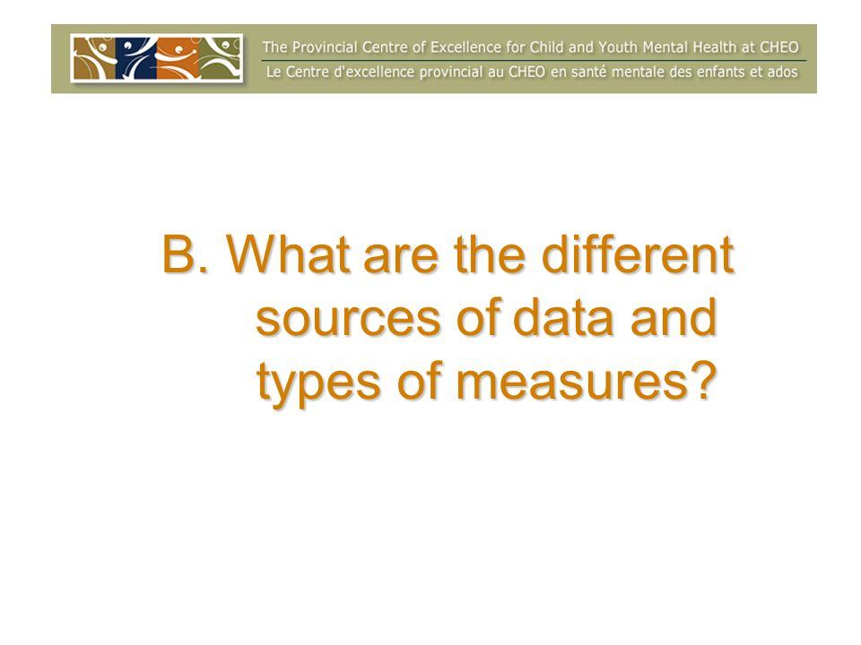 B. What are the different sources of data and types of measures?