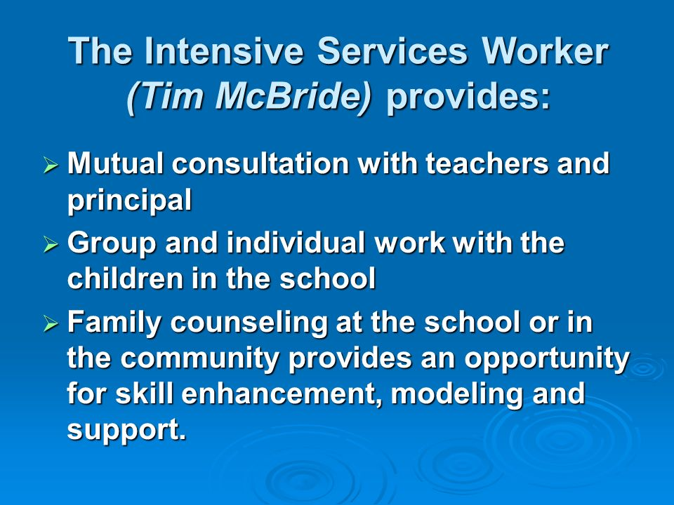 Assets: Having a consistent worker between school, child & caregiver assists in the development of an individualized intervention plan for the child.