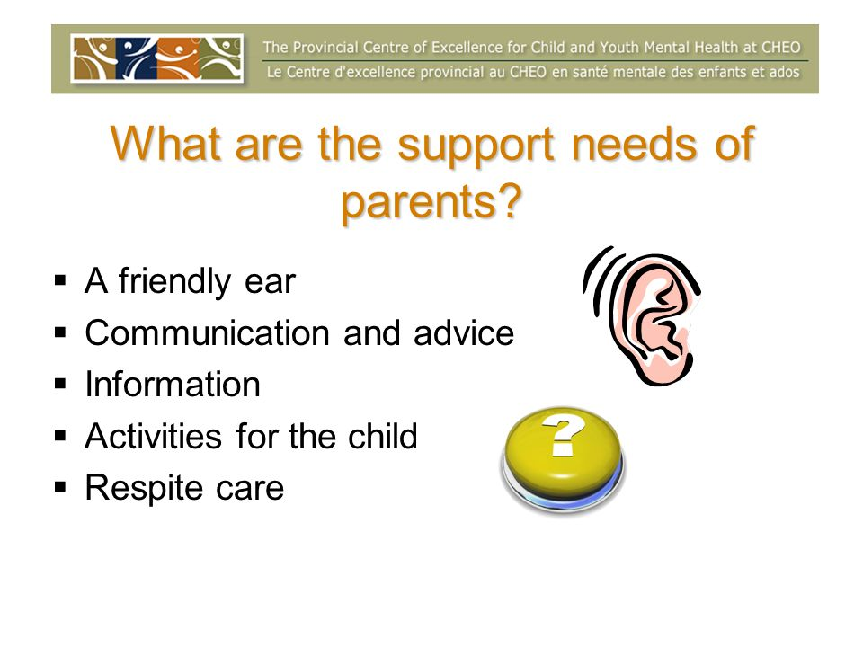 What are the support needs of parents.