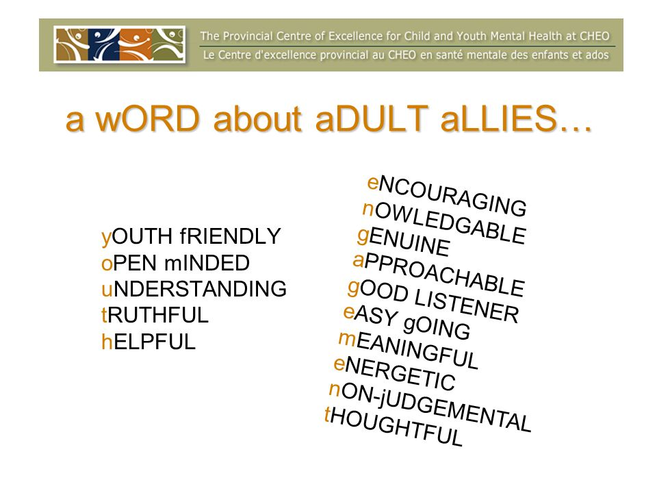 a wORD about aDULT aLLIES… yOUTH fRIENDLY oPEN mINDED uNDERSTANDING tRUTHFUL hELPFUL eNCOURAGING nOWLEDGABLE gENUINE aPPROACHABLE gOOD LISTENER eASY g