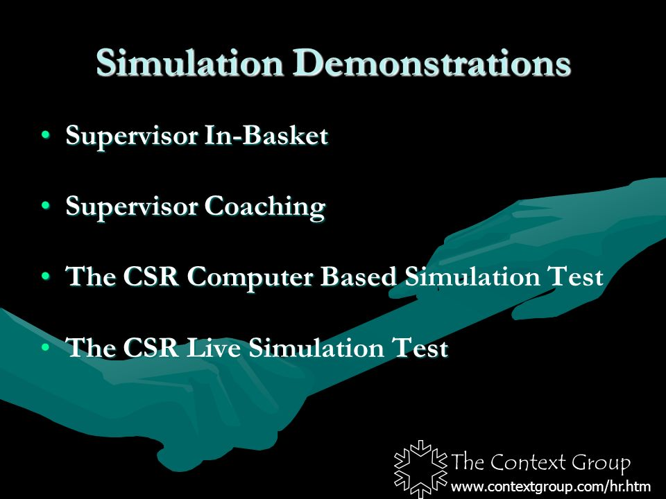 The Context Group   Simulation Demonstrations Supervisor In-BasketSupervisor In-Basket Supervisor CoachingSupervisor Coaching The CSR Computer Based Simulation TestThe CSR Computer Based Simulation Test The CSR Live Simulation TestThe CSR Live Simulation Test