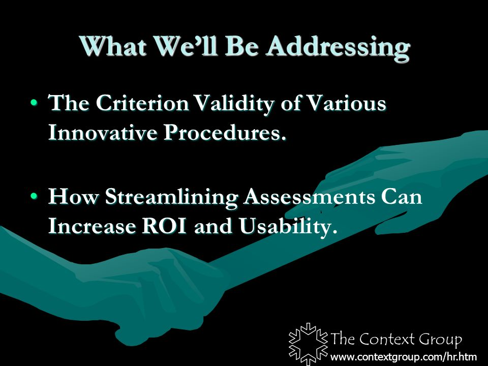 The Context Group www.contextgroup.com/hr.htm What Well Be Addressing The Criterion Validity of Various Innovative Procedures.The Criterion Validity of Various Innovative Procedures.