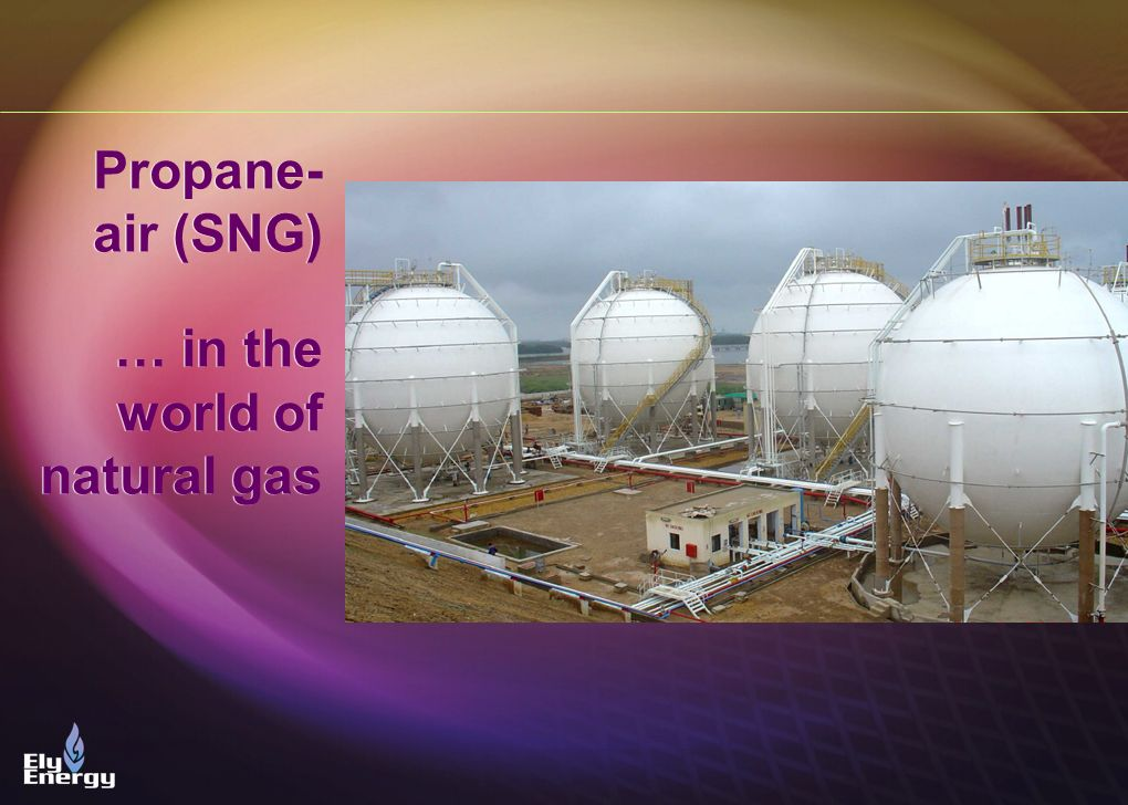 Propane- air (SNG) … in the world of natural gas