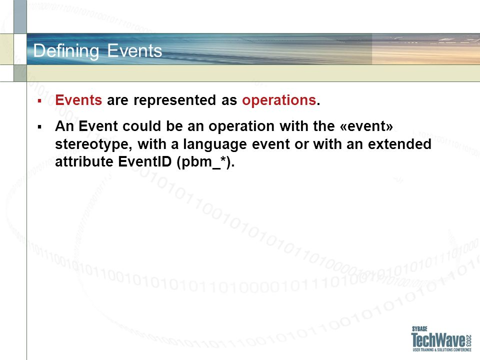 Defining Events Events are represented as operations. An Event could be an operation with the «event» stereotype, with a language event or with an ext