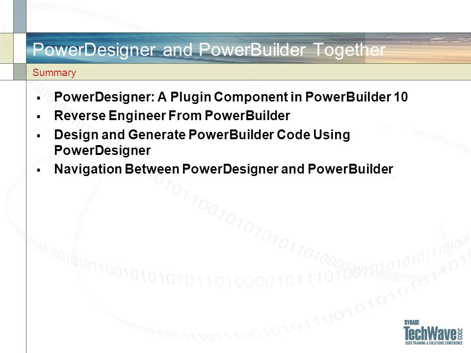 PowerDesigner and PowerBuilder Together PowerDesigner: A Plugin Component in PowerBuilder 10 Reverse Engineer From PowerBuilder Design and Generate Po
