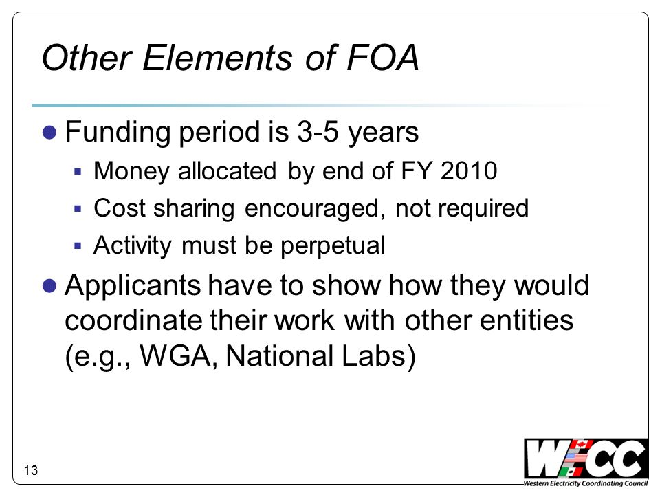 13 Other Elements of FOA Funding period is 3-5 years Money allocated by end of FY 2010 Cost sharing encouraged, not required Activity must be perpetua