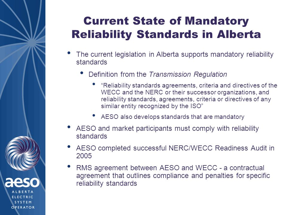 Current State of Mandatory Reliability Standards in Alberta The current legislation in Alberta supports mandatory reliability standards Definition fro