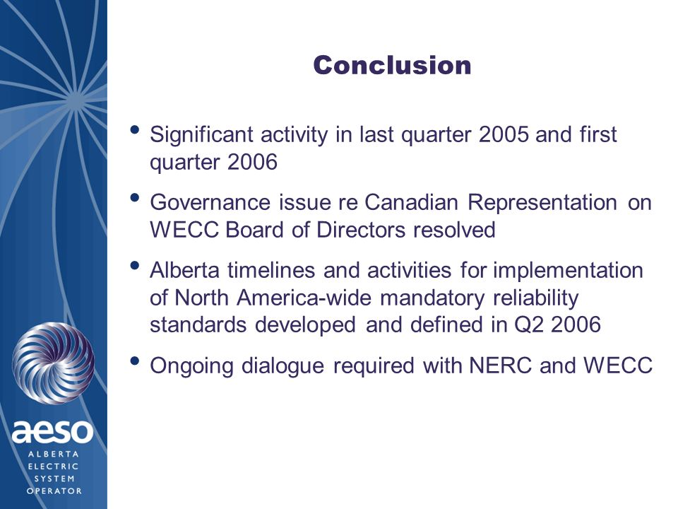Conclusion Significant activity in last quarter 2005 and first quarter 2006 Governance issue re Canadian Representation on WECC Board of Directors res