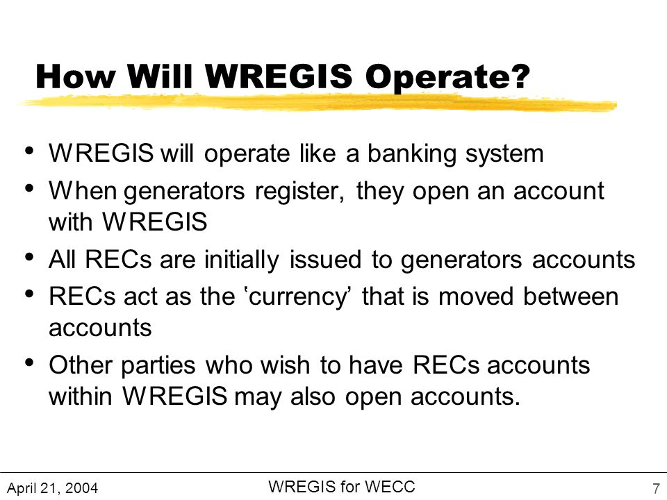 April 21, 2004 WREGIS for WECC 7 How Will WREGIS Operate.