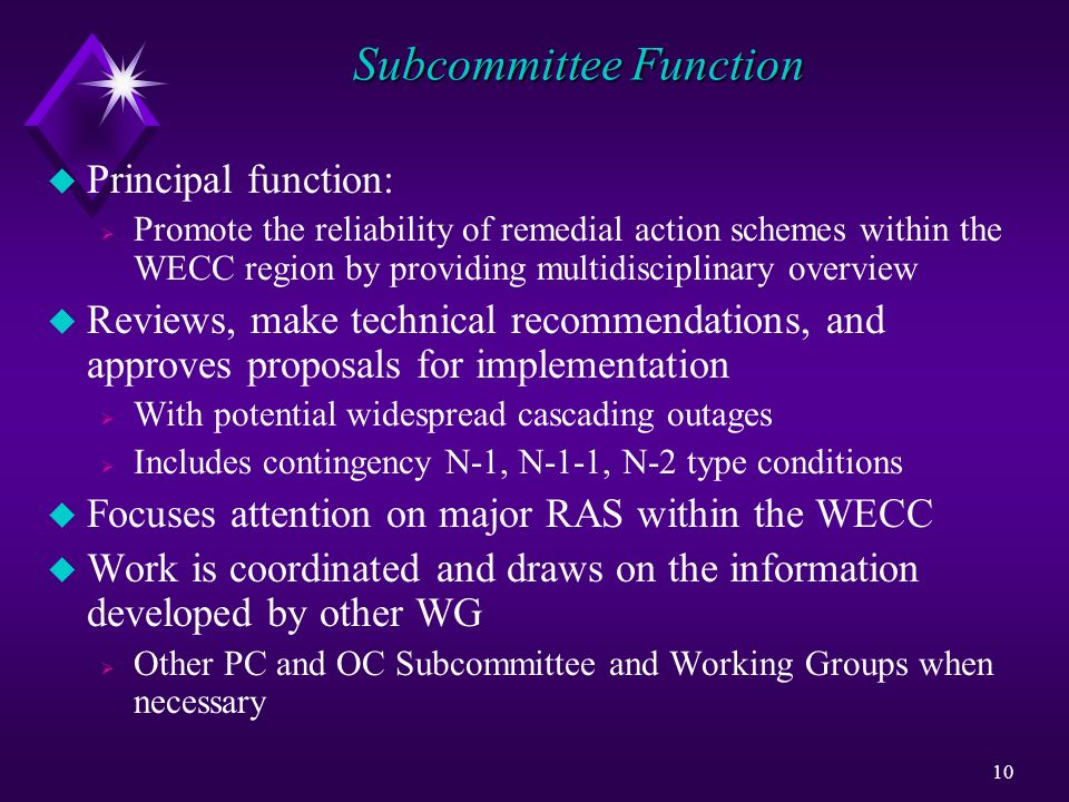 10 Subcommittee Function u Principal function: Promote the reliability of remedial action schemes within the WECC region by providing multidisciplinar