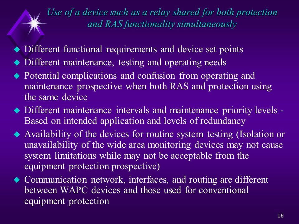 16 Use of a device such as a relay shared for both protection and RAS functionality simultaneously u Different functional requirements and device set