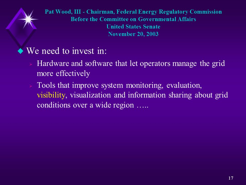 17 Pat Wood, III - Chairman, Federal Energy Regulatory Commission Before the Committee on Governmental Affairs United States Senate November 20, 2003