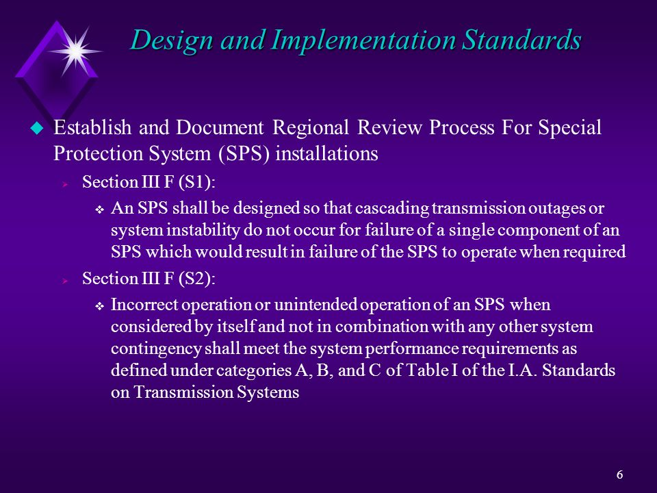 6 Design and Implementation Standards u Establish and Document Regional Review Process For Special Protection System (SPS) installations Section III F