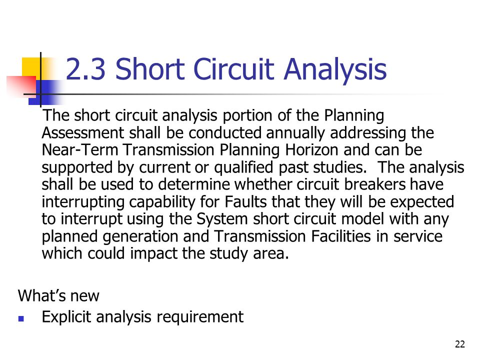 22 2.3 Short Circuit Analysis The short circuit analysis portion of the Planning Assessment shall be conducted annually addressing the Near-Term Trans