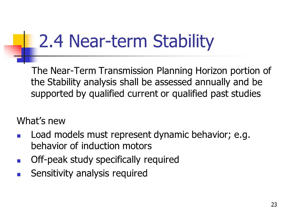 23 2.4 Near-term Stability The Near-Term Transmission Planning Horizon portion of the Stability analysis shall be assessed annually and be supported b