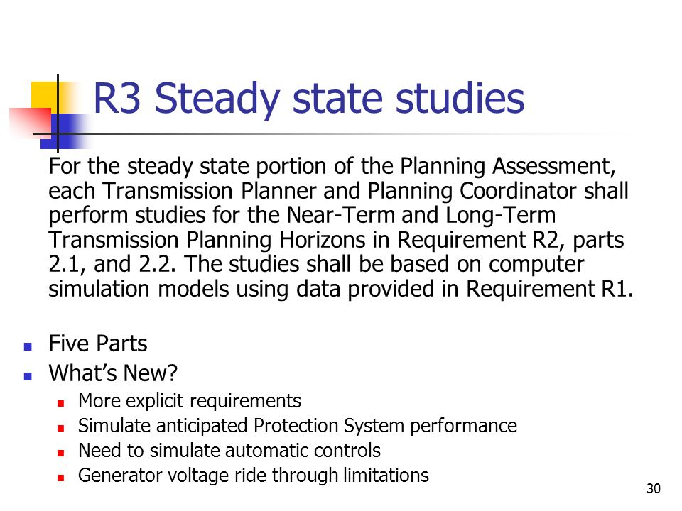 30 R3 Steady state studies For the steady state portion of the Planning Assessment, each Transmission Planner and Planning Coordinator shall perform s