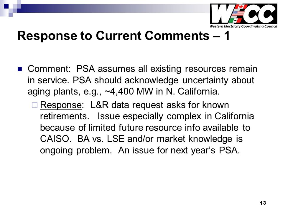 13 Response to Current Comments – 1 Comment: PSA assumes all existing resources remain in service.