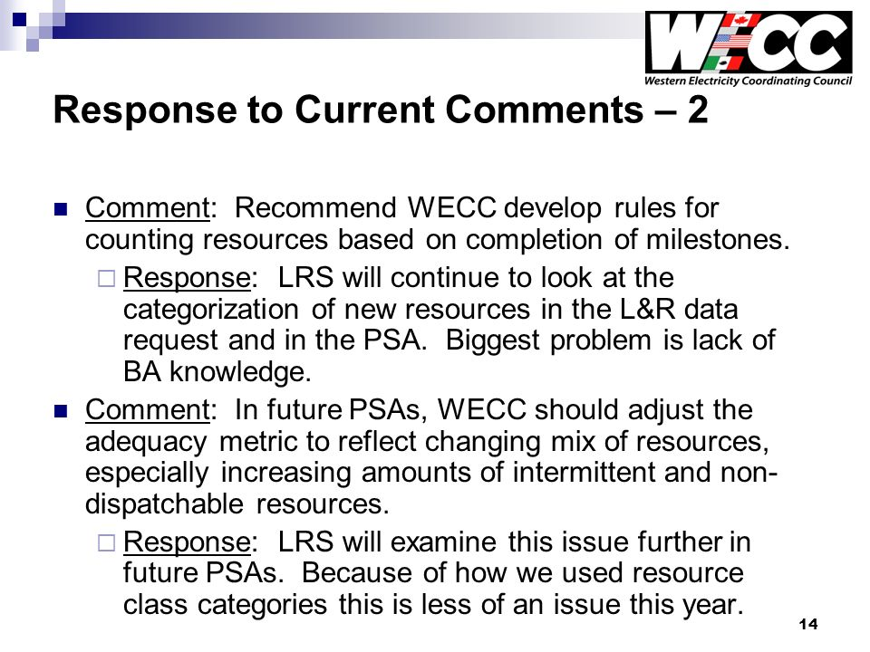 14 Response to Current Comments – 2 Comment: Recommend WECC develop rules for counting resources based on completion of milestones. Response: LRS will