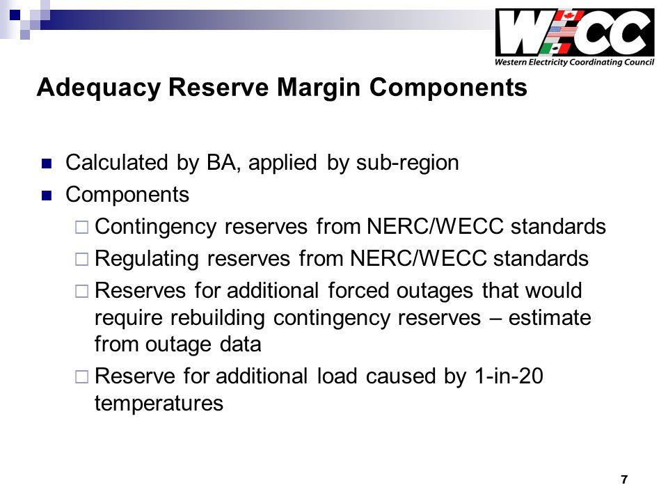 7 Adequacy Reserve Margin Components Calculated by BA, applied by sub-region Components Contingency reserves from NERC/WECC standards Regulating reser