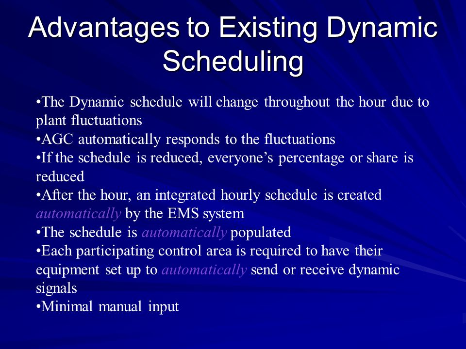 Advantages to Existing Dynamic Scheduling The Dynamic schedule will change throughout the hour due to plant fluctuations AGC automatically responds to
