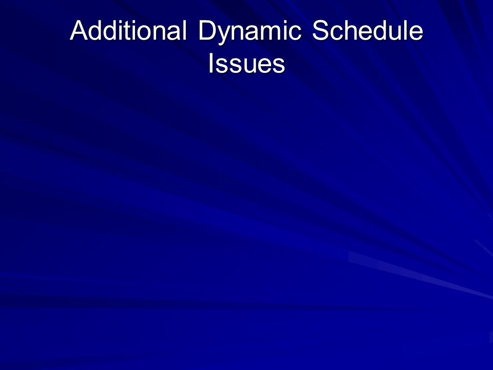 Additional Dynamic Schedule Issues