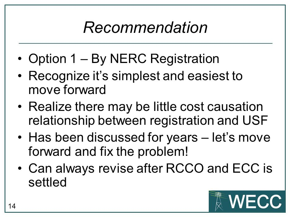14 Recommendation Option 1 – By NERC Registration Recognize its simplest and easiest to move forward Realize there may be little cost causation relati