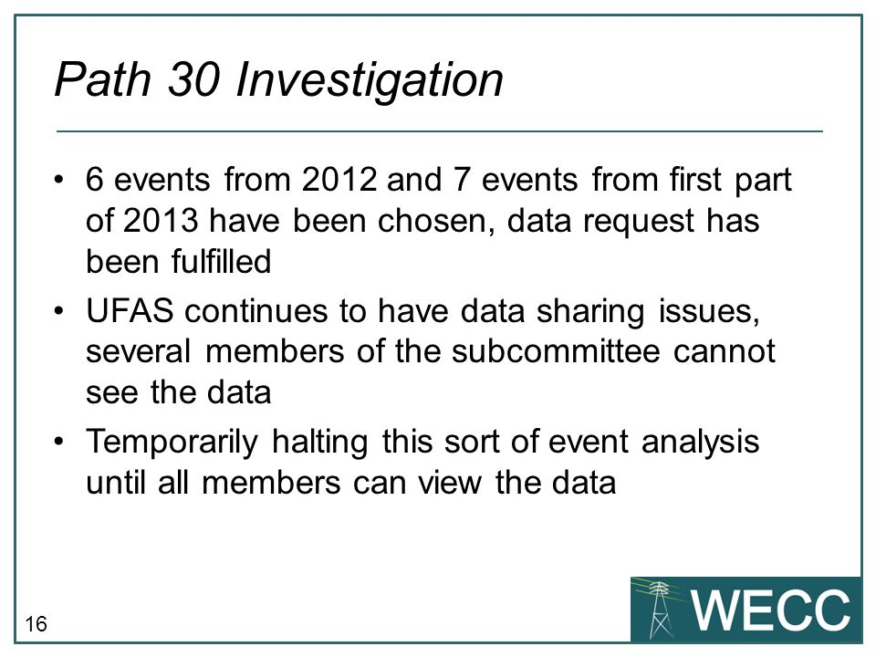 16 Path 30 Investigation 6 events from 2012 and 7 events from first part of 2013 have been chosen, data request has been fulfilled UFAS continues to h