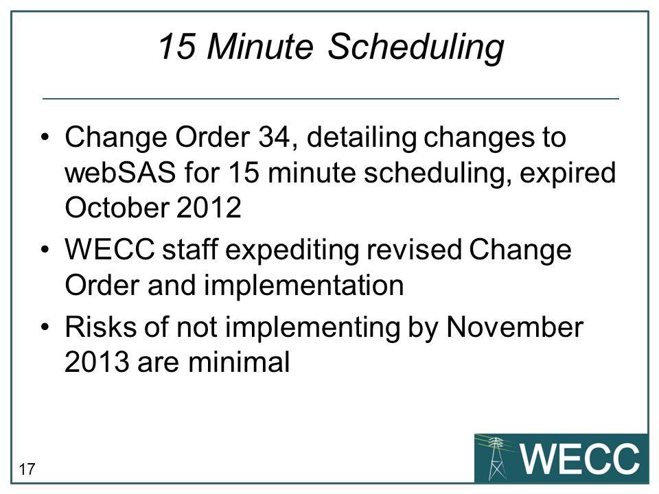 17 15 Minute Scheduling Change Order 34, detailing changes to webSAS for 15 minute scheduling, expired October 2012 WECC staff expediting revised Chan