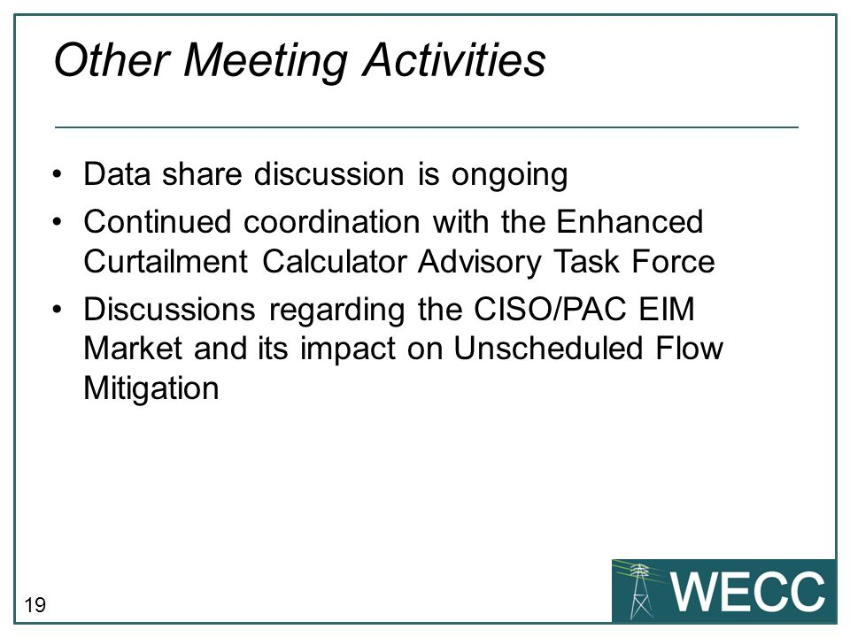 19 Other Meeting Activities Data share discussion is ongoing Continued coordination with the Enhanced Curtailment Calculator Advisory Task Force Discu