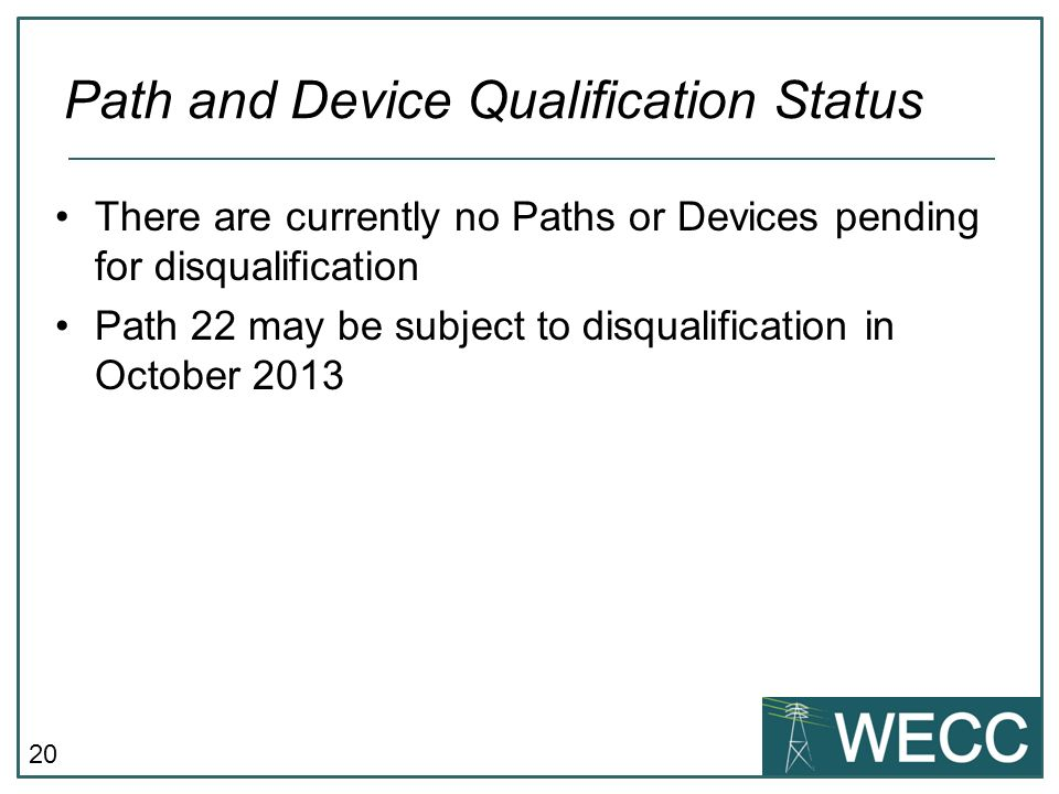 20 There are currently no Paths or Devices pending for disqualification Path 22 may be subject to disqualification in October 2013 Path and Device Qua