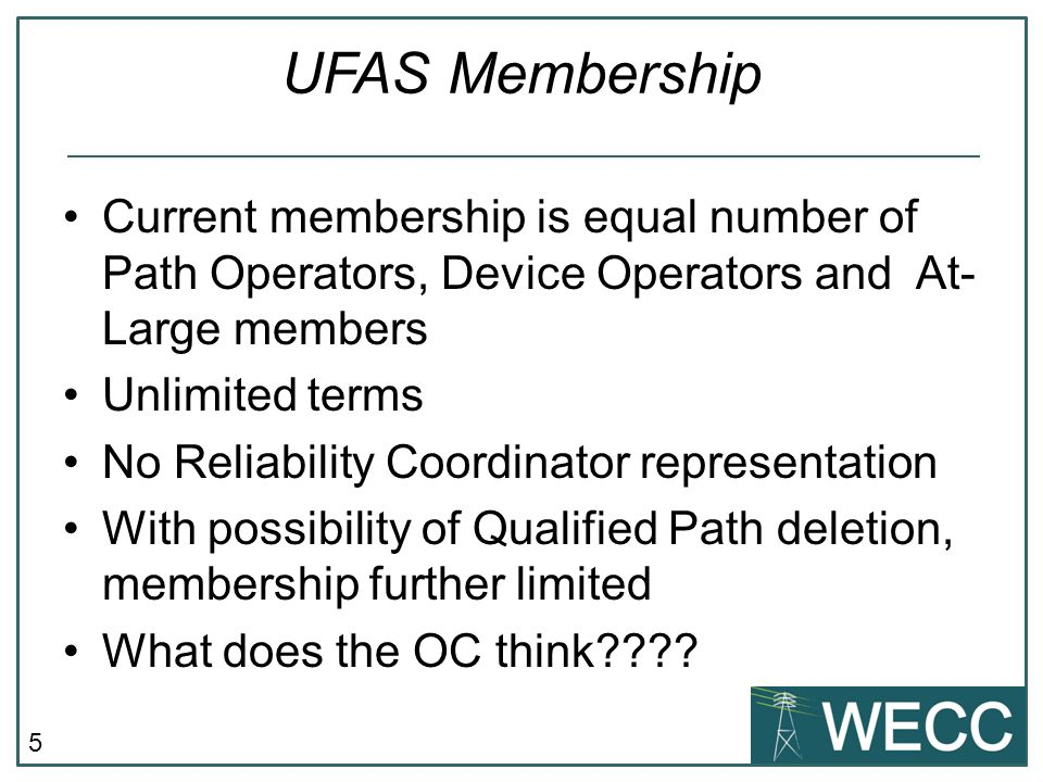 5 UFAS Membership Current membership is equal number of Path Operators, Device Operators and At- Large members Unlimited terms No Reliability Coordina