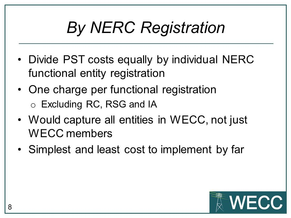 8 By NERC Registration Divide PST costs equally by individual NERC functional entity registration One charge per functional registration o Excluding R