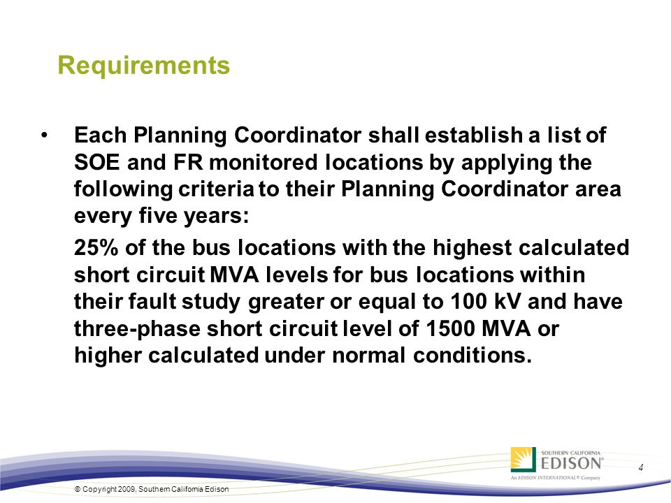 © Copyright 2009, Southern California Edison 4 Requirements Each Planning Coordinator shall establish a list of SOE and FR monitored locations by appl