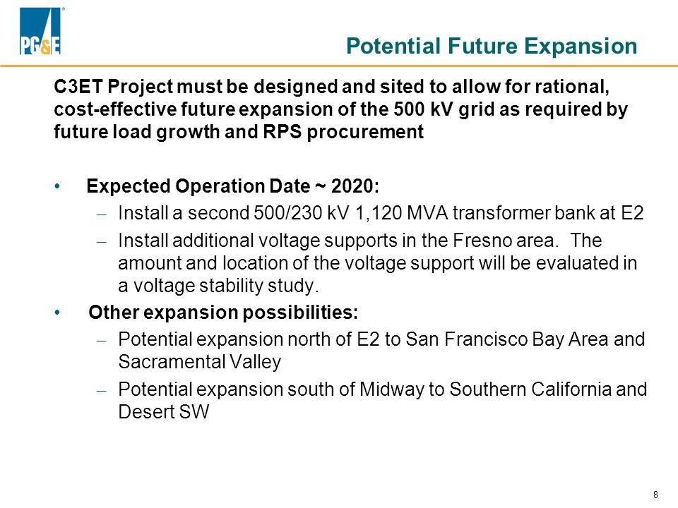 8 Potential Future Expansion C3ET Project must be designed and sited to allow for rational, cost-effective future expansion of the 500 kV grid as requ