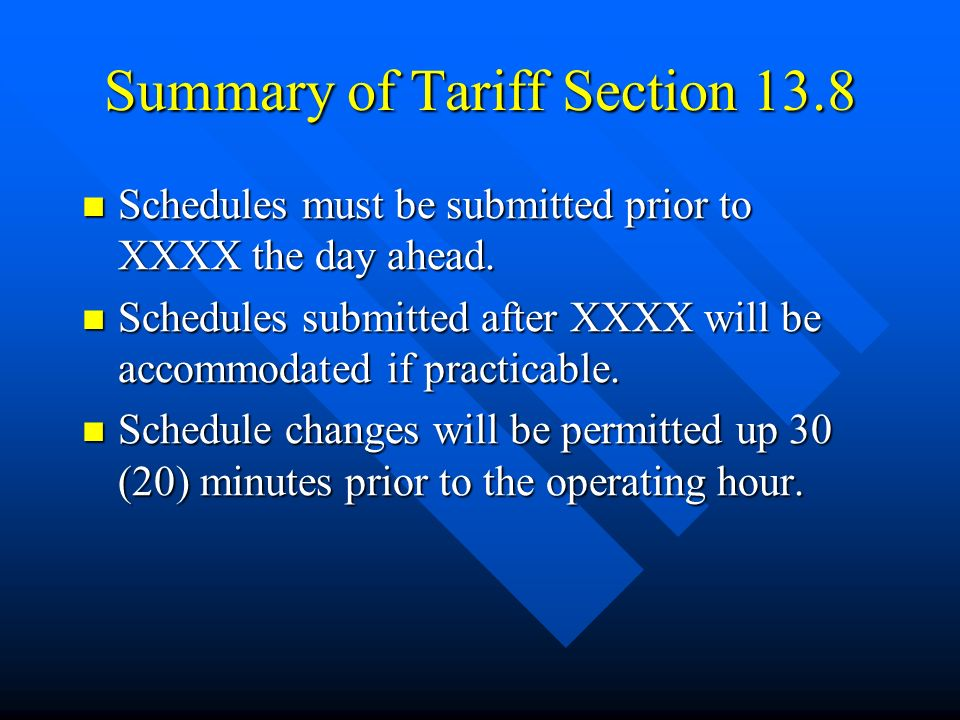 13.8Scheduling of Firm Point-To-Point Transmission Service: Schedules for the Transmission Customer s Firm Point-To-Point Transmission Service must be submitted to the Transmission Provider no later than 1:00 p.m.