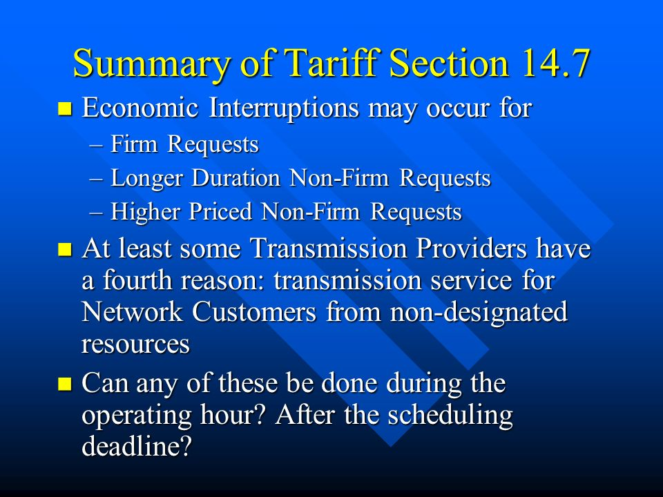 14.7Curtailment or Interruption of Service: The Transmission Provider reserves the right to Curtail, in whole or in part, Non-Firm Point-To-Point Transmission Service provided under the Tariff for reliability reasons when an Electrical Emergency or other unforeseen condition threatens to impair or degrade the reliability of its Transmission System.
