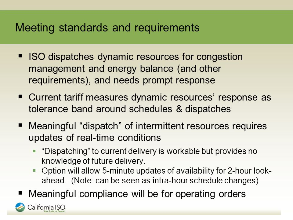 Meeting standards and requirements ISO dispatches dynamic resources for congestion management and energy balance (and other requirements), and needs p