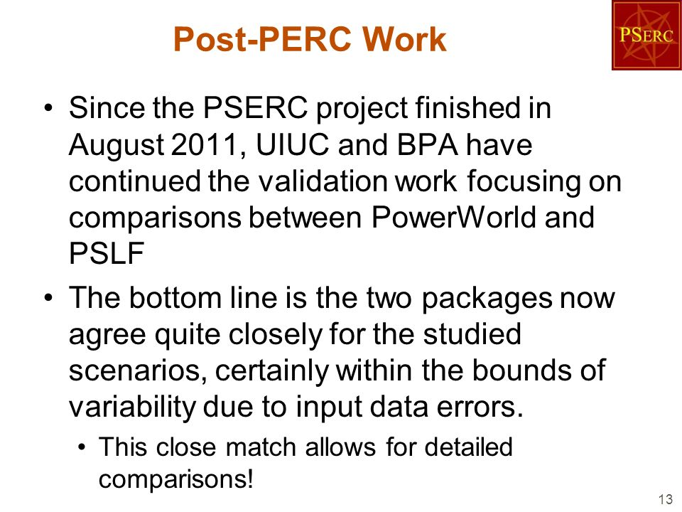 Post-PERC Work Since the PSERC project finished in August 2011, UIUC and BPA have continued the validation work focusing on comparisons between PowerW