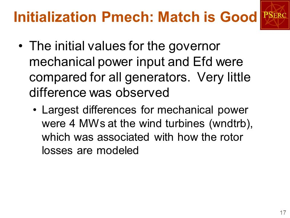 Initialization Pmech: Match is Good The initial values for the governor mechanical power input and Efd were compared for all generators. Very little d