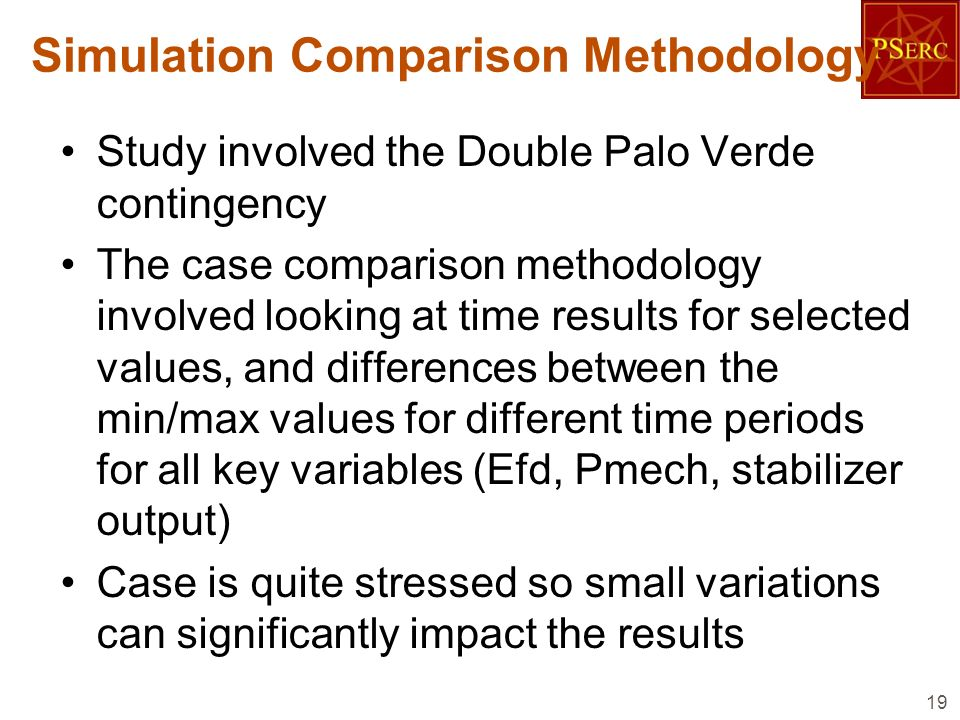 Simulation Comparison Methodology Study involved the Double Palo Verde contingency The case comparison methodology involved looking at time results fo