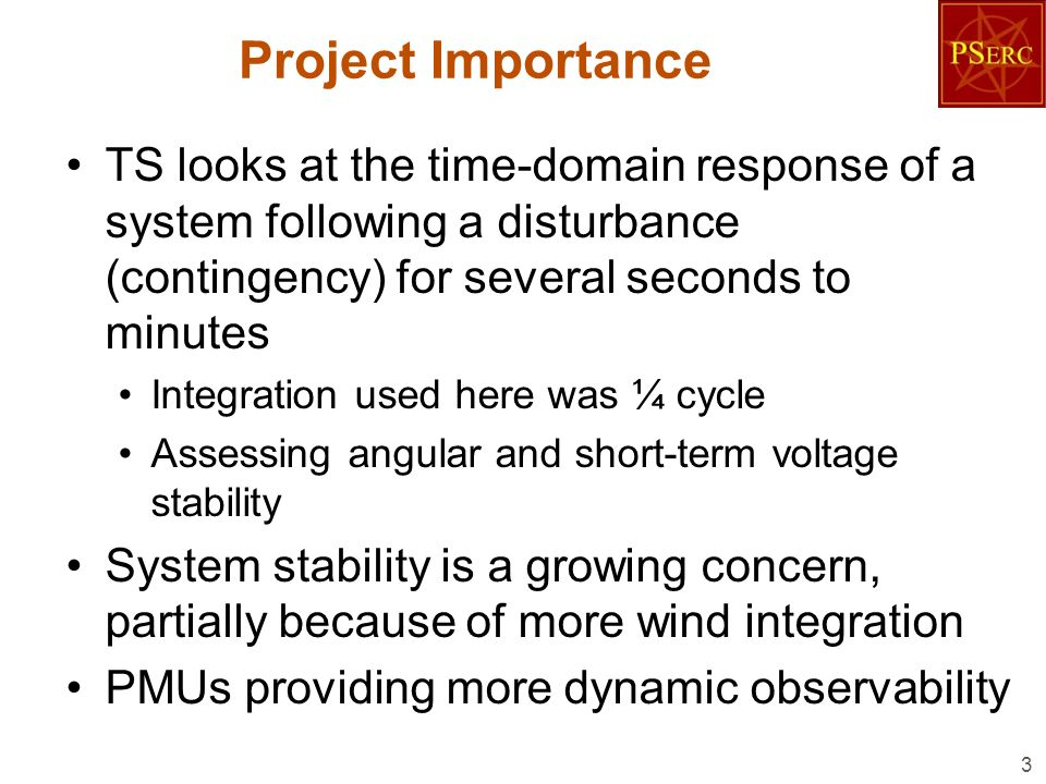 Project Importance TS looks at the time-domain response of a system following a disturbance (contingency) for several seconds to minutes Integration u