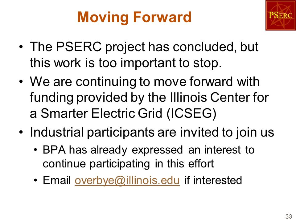 Moving Forward The PSERC project has concluded, but this work is too important to stop. We are continuing to move forward with funding provided by the