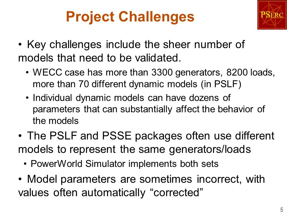 Project Challenges Key challenges include the sheer number of models that need to be validated. WECC case has more than 3300 generators, 8200 loads, m
