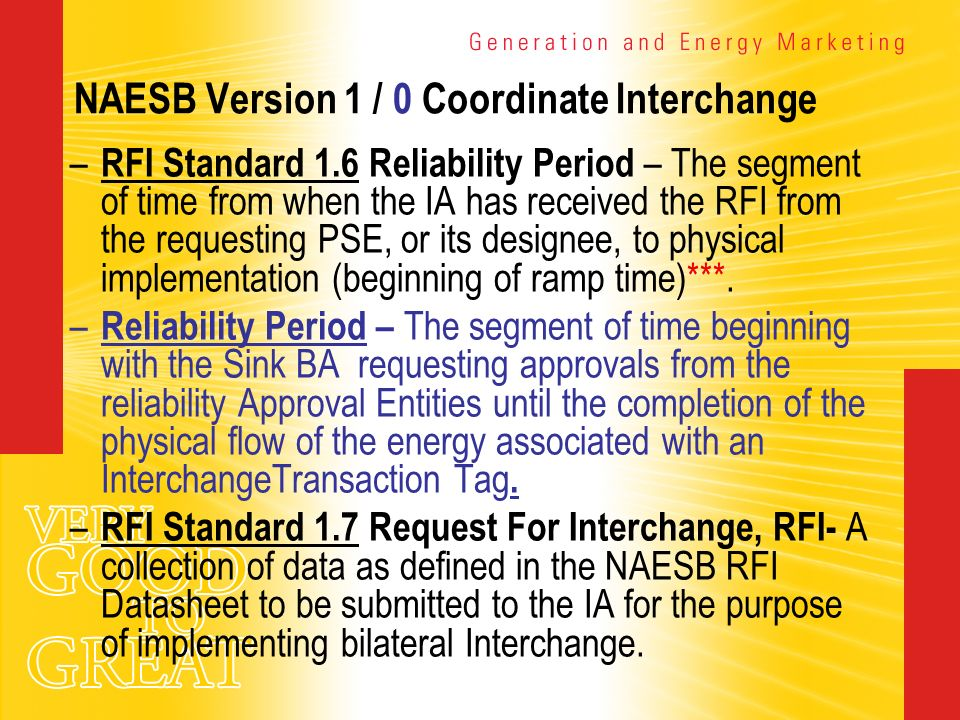 NAESB Version 1 / 0 Coordinate Interchange – RFI Standard 1.6 Reliability Period – The segment of time from when the IA has received the RFI from the