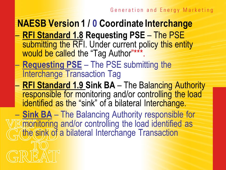NAESB Version 1 / 0 Coordinate Interchange – RFI Standard 1.8 Requesting PSE – The PSE submitting the RFI. Under current policy this entity would be c