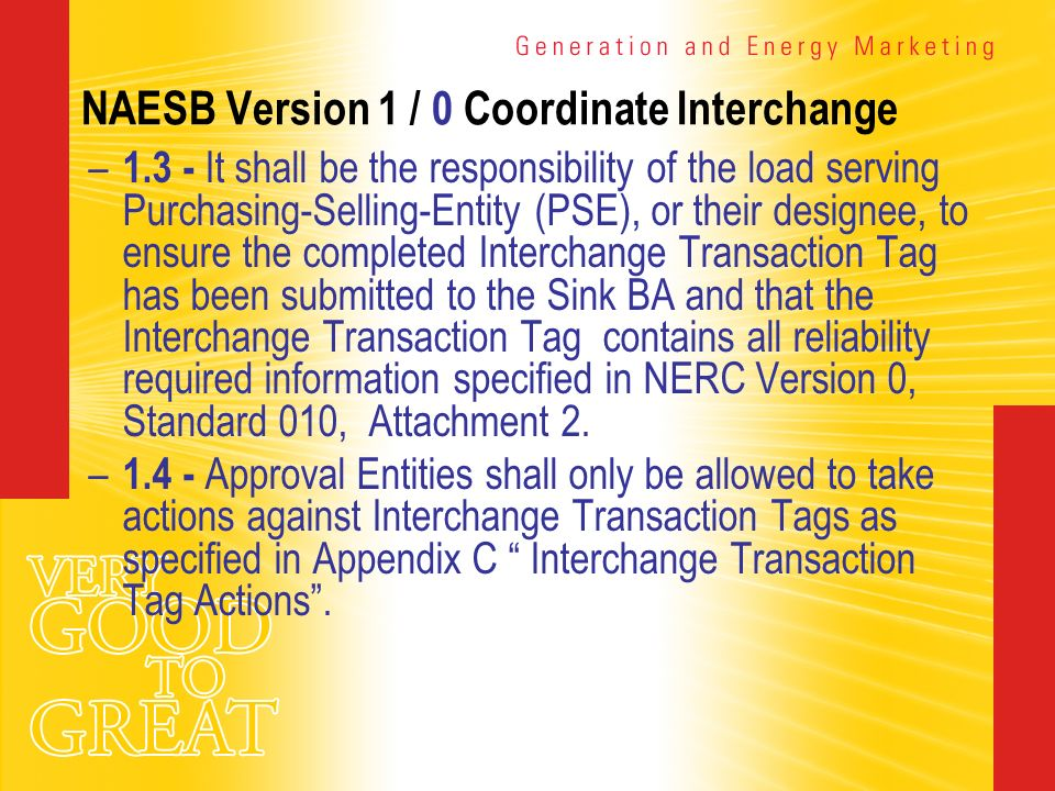 NAESB Version 1 / 0 Coordinate Interchange – 1.3 - It shall be the responsibility of the load serving Purchasing-Selling-Entity (PSE), or their design